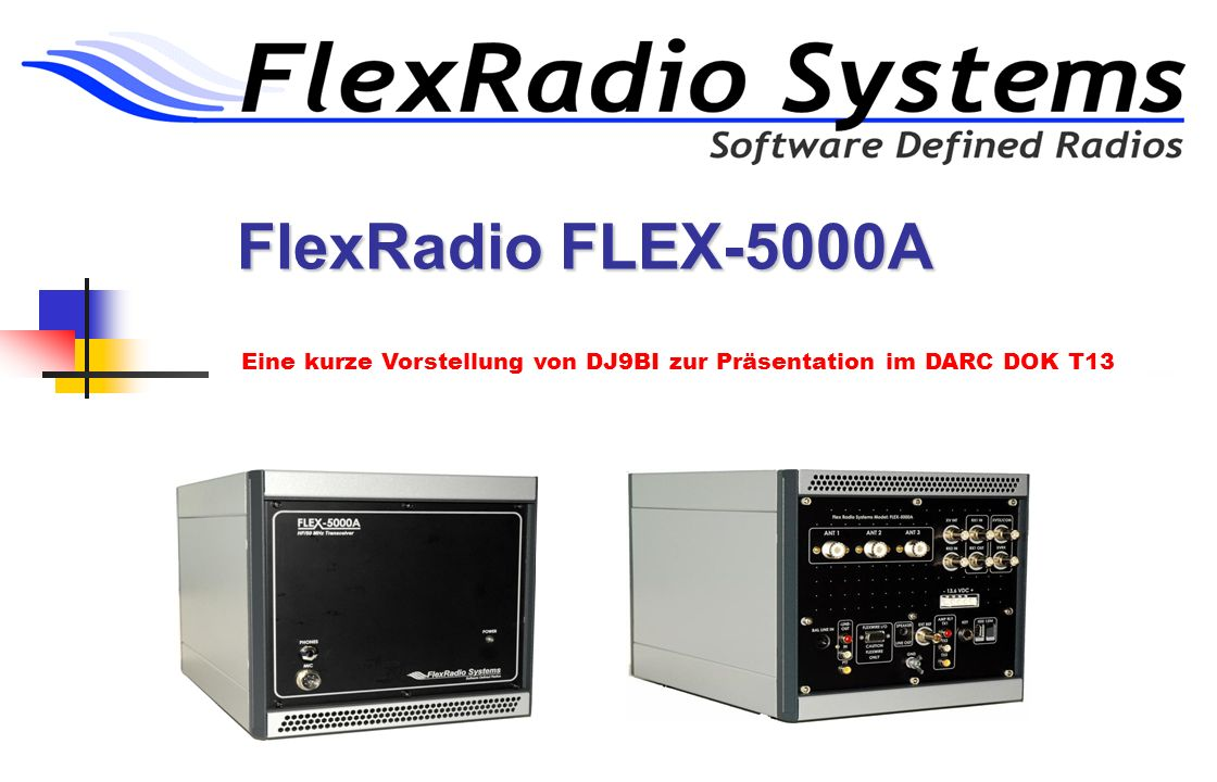 FlexRadio FLEX-5000A Eine kurze Vorstellung von DJ9BI zur Präsentation im DARC DOK T13
