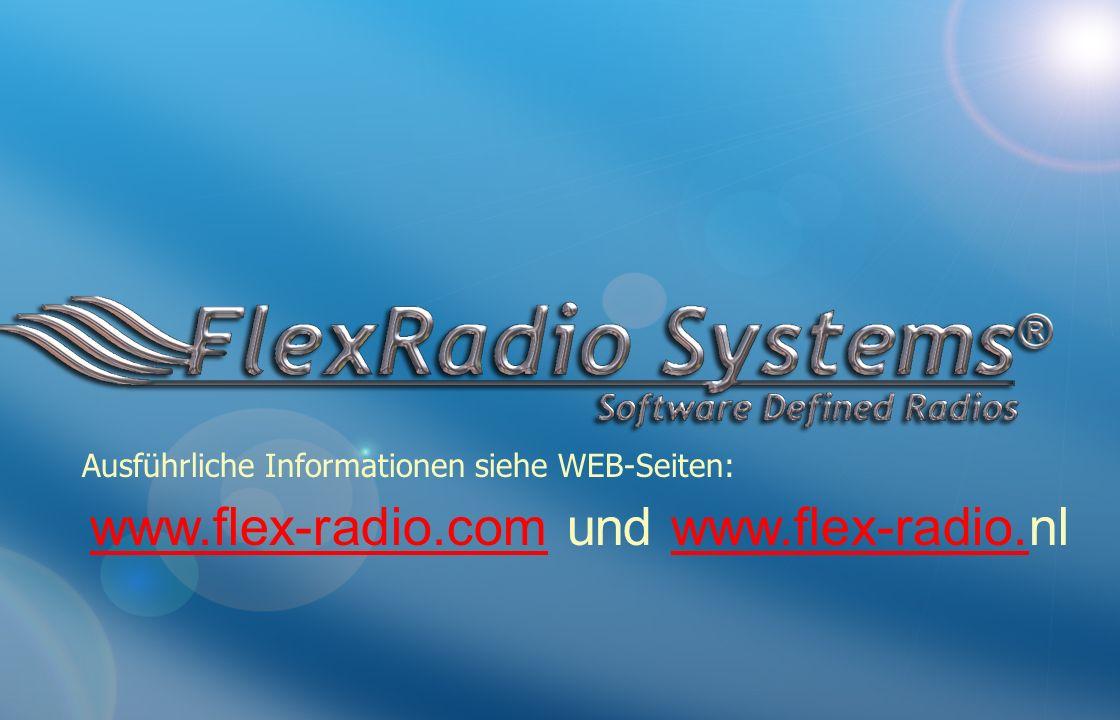 www.flex-radio.comwww.flex-radio.com und www.flex-radio.nlwww.flex-radio. Ausführliche Informationen siehe WEB-Seiten: