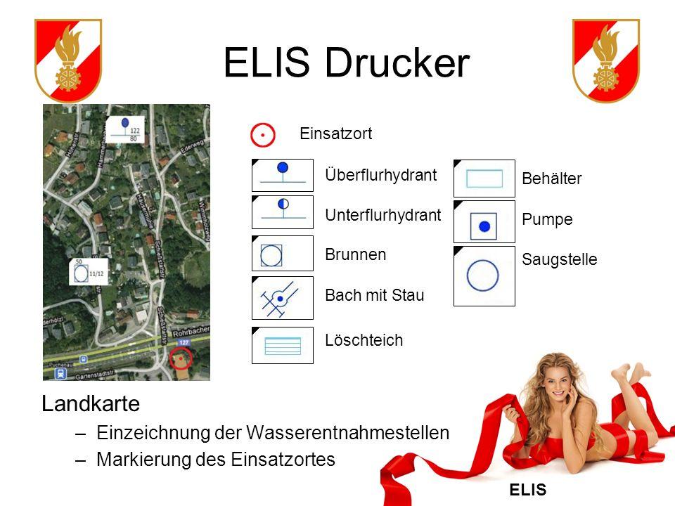 ELIS ELIS Drucker Landkarte –Einzeichnung der Wasserentnahmestellen –Markierung des Einsatzortes Einsatzort Überflurhydrant Unterflurhydrant Saugstelle Brunnen Bach mit Stau Löschteich Pumpe Behälter