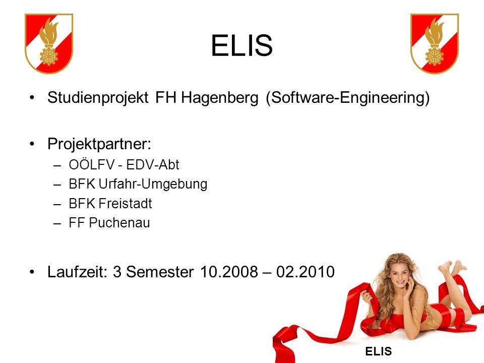 ELIS Studienprojekt FH Hagenberg (Software-Engineering) Projektpartner: –OÖLFV - EDV-Abt –BFK Urfahr-Umgebung –BFK Freistadt –FF Puchenau Laufzeit: 3 Semester 10.2008 – 02.2010