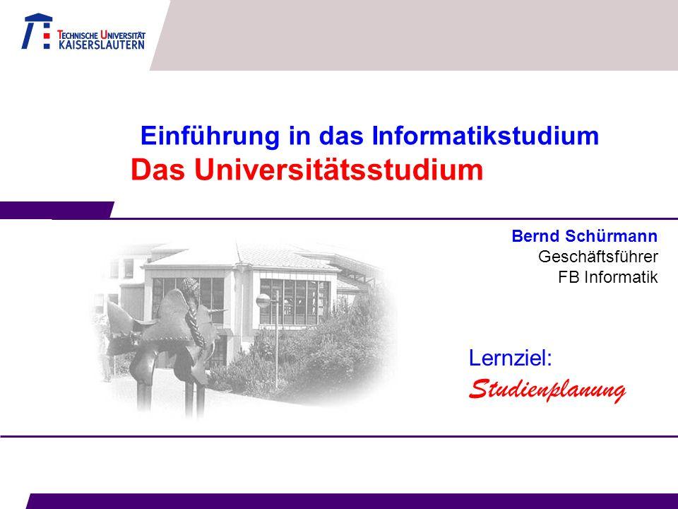 Einführung in das Informatikstudium Das Universitätsstudium Bernd Schürmann Geschäftsführer FB Informatik Lernziel: Studienplanung