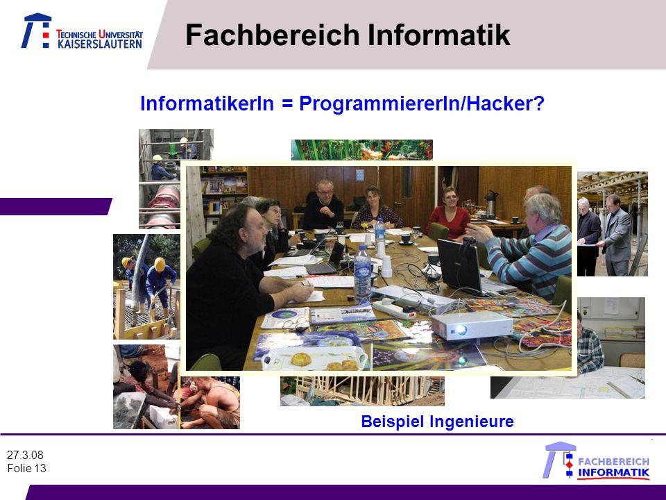 27.3.08 Folie 13 Fachbereich Informatik InformatikerIn = ProgrammiererIn/Hacker? Beispiel Ingenieure