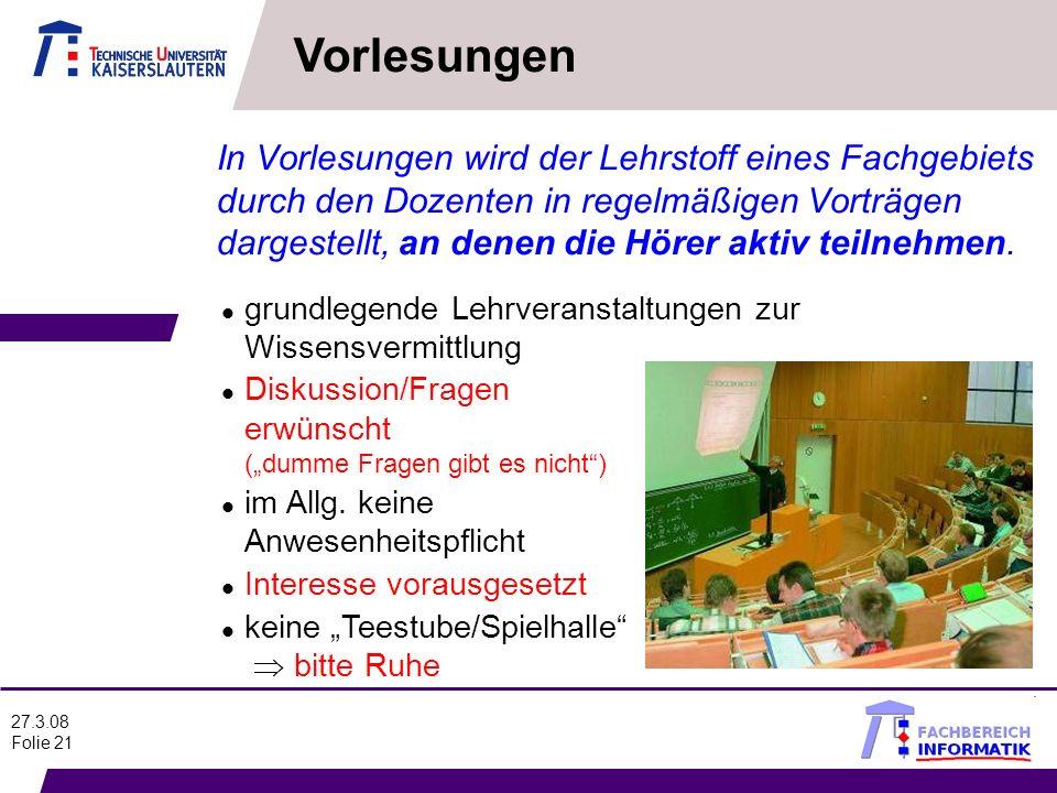 27.3.08 Folie 21 In Vorlesungen wird der Lehrstoff eines Fachgebiets durch den Dozenten in regelmäßigen Vorträgen dargestellt, an denen die Hörer akti