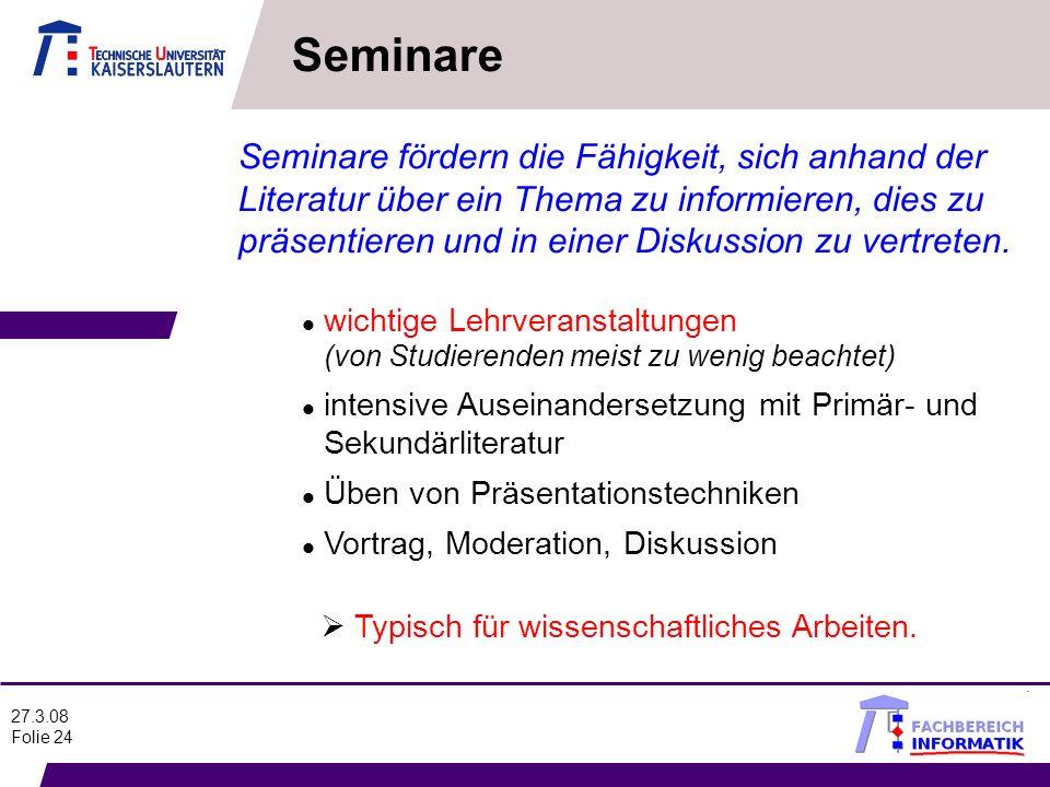27.3.08 Folie 24 Seminare fördern die Fähigkeit, sich anhand der Literatur über ein Thema zu informieren, dies zu präsentieren und in einer Diskussion