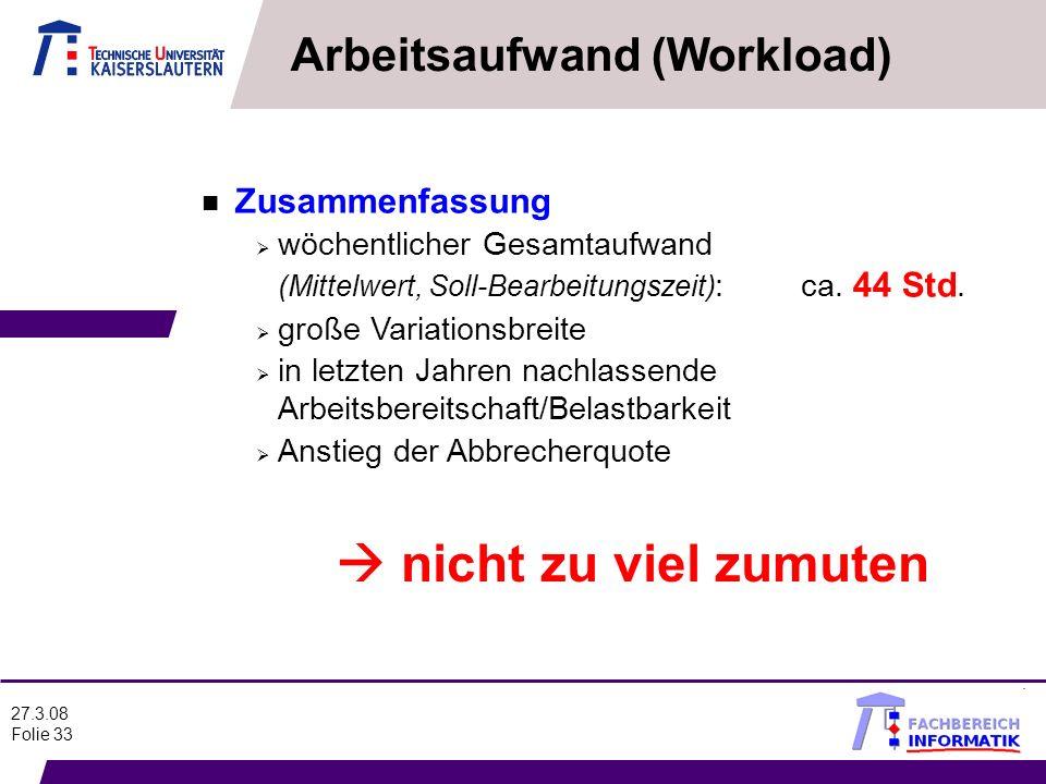 27.3.08 Folie 33 Arbeitsaufwand (Workload) n Zusammenfassung wöchentlicher Gesamtaufwand (Mittelwert, Soll-Bearbeitungszeit) : ca. 44 Std. große Varia