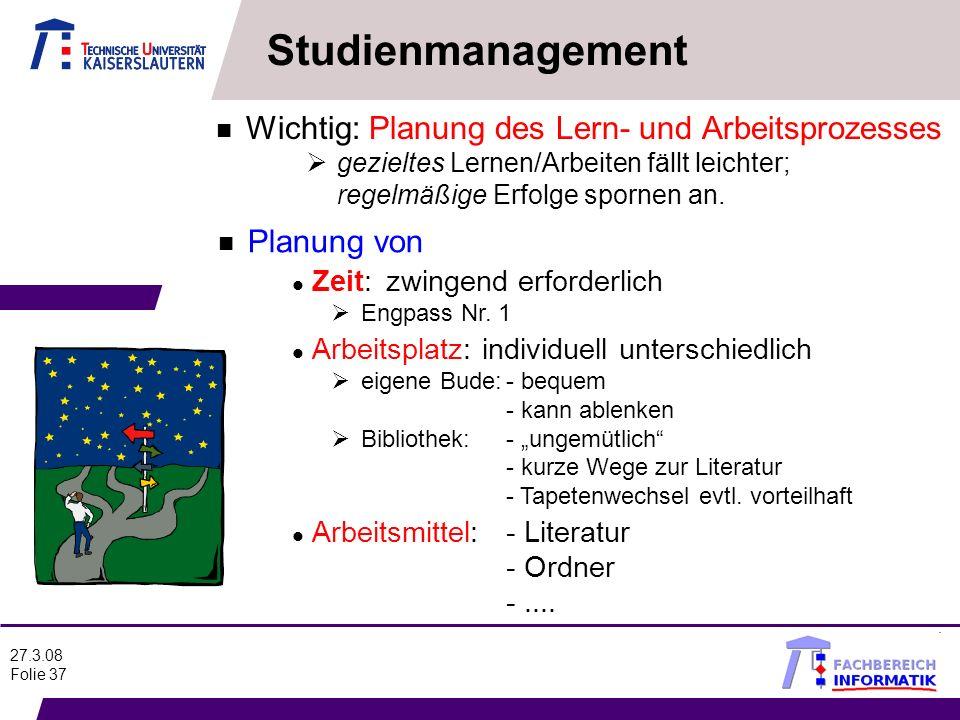 27.3.08 Folie 37 n Wichtig: Planung des Lern- und Arbeitsprozesses gezieltes Lernen/Arbeiten fällt leichter; regelmäßige Erfolge spornen an. n Planung
