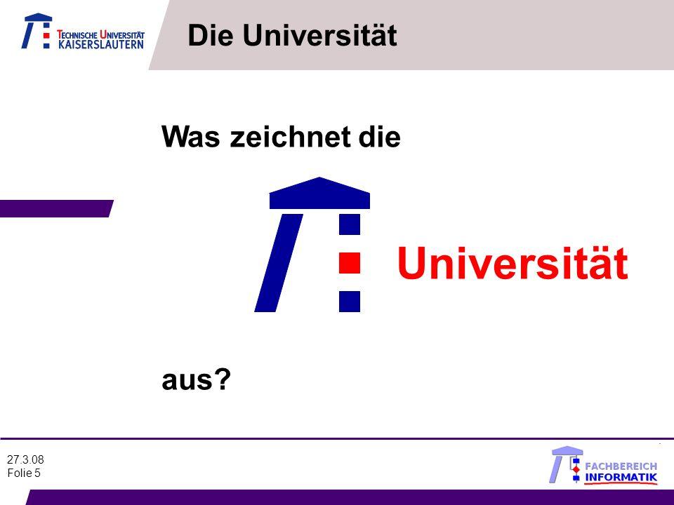 27.3.08 Folie 5 Was zeichnet die Universität aus? Die Universität
