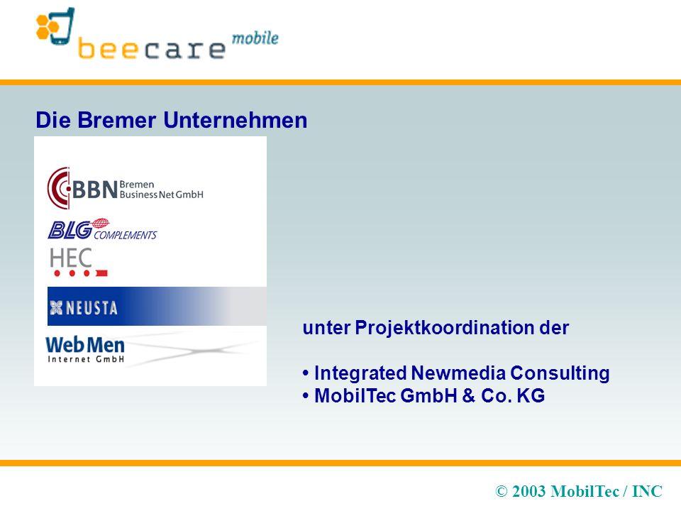 © 2003 MobilTec / INC Die Bremer Unternehmen unter Projektkoordination der Integrated Newmedia Consulting MobilTec GmbH & Co.