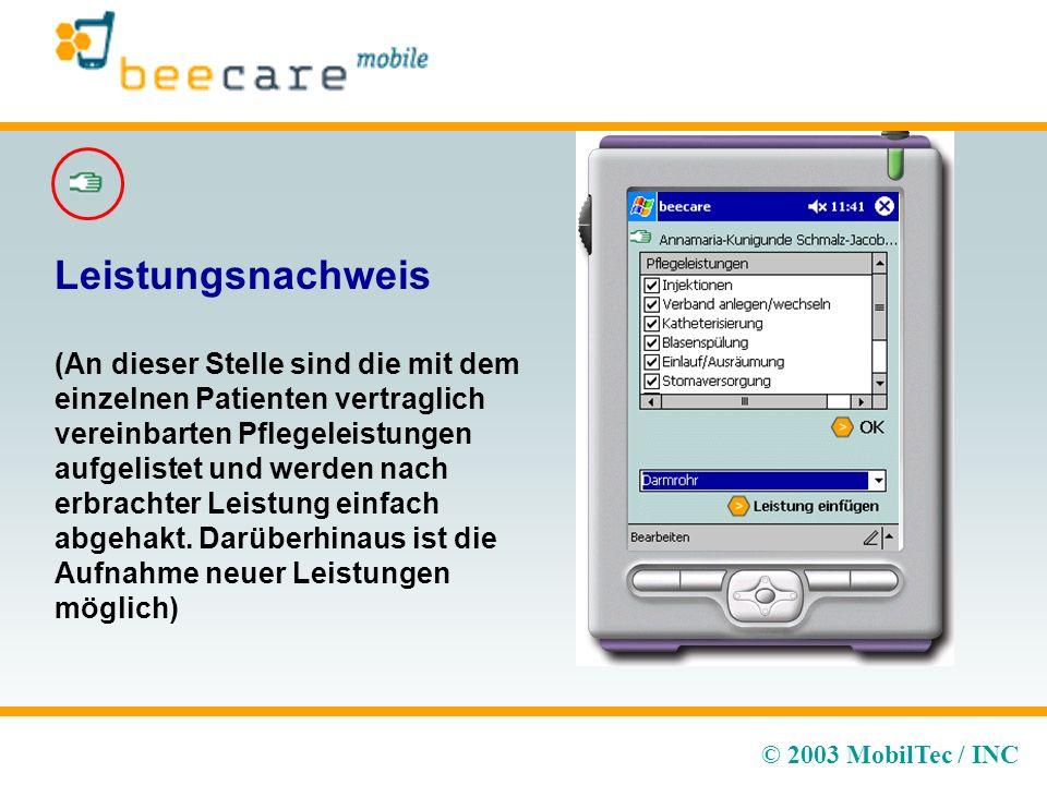 © 2003 MobilTec / INC Leistungsnachweis (An dieser Stelle sind die mit dem einzelnen Patienten vertraglich vereinbarten Pflegeleistungen aufgelistet und werden nach erbrachter Leistung einfach abgehakt.
