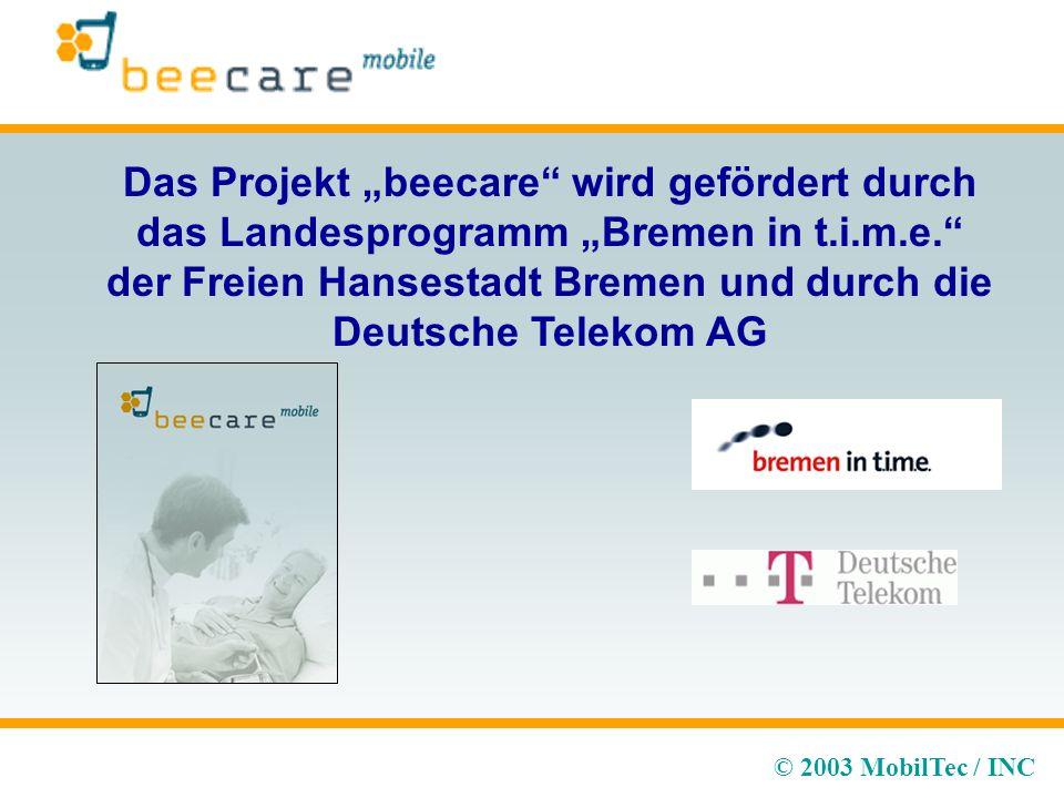 © 2003 MobilTec / INC Das Projekt beecare wird gefördert durch das Landesprogramm Bremen in t.i.m.e.