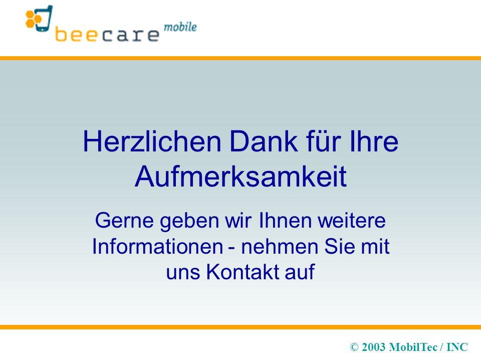 © 2003 MobilTec / INC Herzlichen Dank für Ihre Aufmerksamkeit Gerne geben wir Ihnen weitere Informationen - nehmen Sie mit uns Kontakt auf