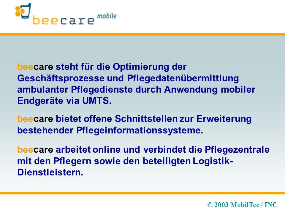 © 2003 MobilTec / INC beecare steht für die Optimierung der Geschäftsprozesse und Pflegedatenübermittlung ambulanter Pflegedienste durch Anwendung mobiler Endgeräte via UMTS.