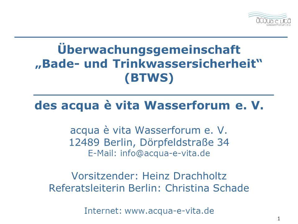 1 Überwachungsgemeinschaft Bade- und Trinkwassersicherheit (BTWS) des acqua è vita Wasserforum e.