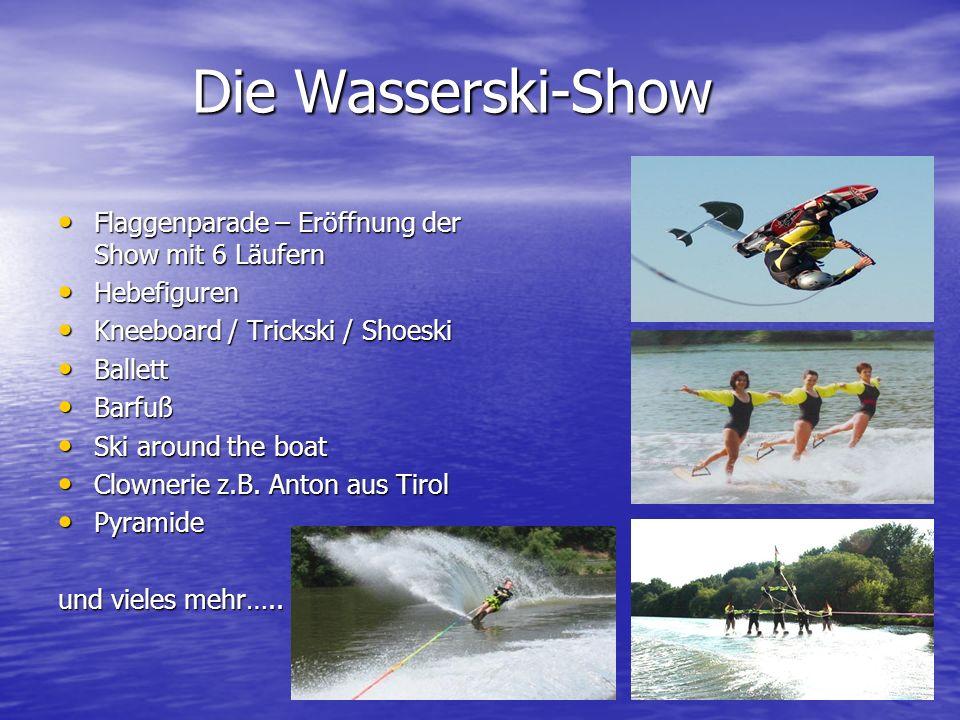 Die Wasserski-Show Flaggenparade – Eröffnung der Show mit 6 Läufern Flaggenparade – Eröffnung der Show mit 6 Läufern Hebefiguren Hebefiguren Kneeboard