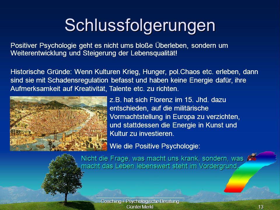 Coaching + Psychologische Beratung Günter Merkl13 Schlussfolgerungen Nicht die Frage, was macht uns krank, sondern, was macht das Leben lebenswert steht im Vordergrund.