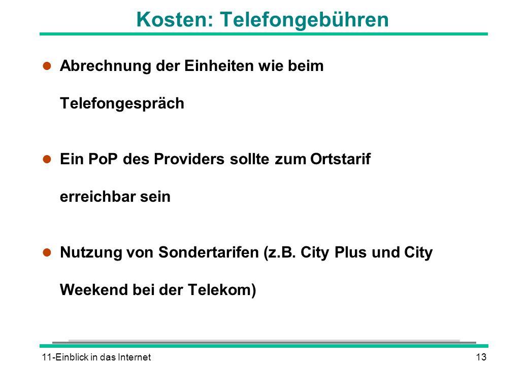 11-Einblick in das Internet13 Kosten: Telefongebühren l Abrechnung der Einheiten wie beim Telefongespräch l Ein PoP des Providers sollte zum Ortstarif