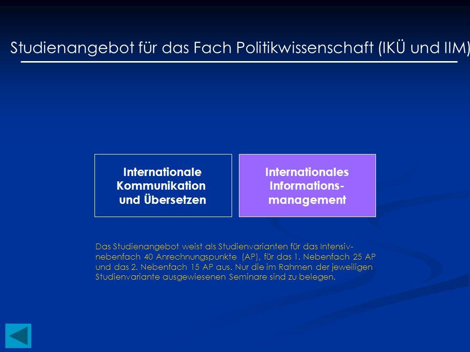 Studienangebot für das Fach Politikwissenschaft (IKÜ und IIM) Internationale Kommunikation und Übersetzen Internationales Informations- management Das
