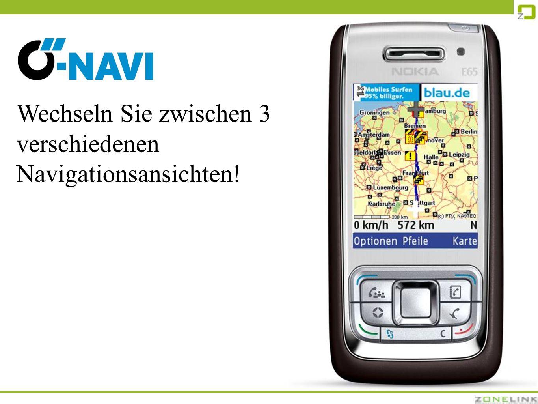 Wechseln Sie zwischen 3 verschiedenen Navigationsansichten!