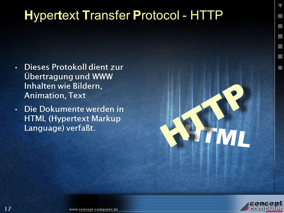 17 Hypertext Transfer Protocol - HTTP Dieses Protokoll dient zur Übertragung und WWW Inhalten wie Bildern, Animation, Text Die Dokumente werden in HTM
