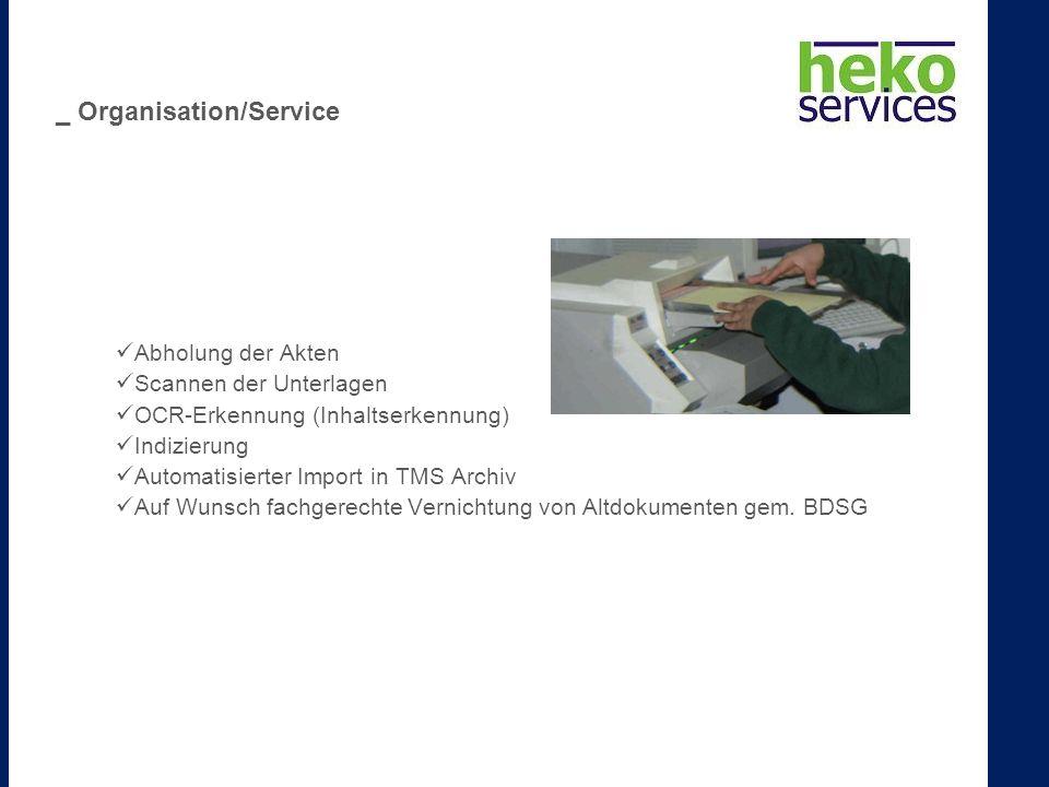 Abholung der Akten Scannen der Unterlagen OCR-Erkennung (Inhaltserkennung) Indizierung Automatisierter Import in TMS Archiv Auf Wunsch fachgerechte Vernichtung von Altdokumenten gem.