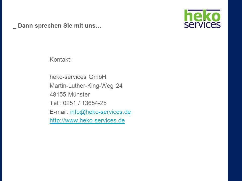 Kontakt: heko-services GmbH Martin-Luther-King-Weg 24 48155 Münster Tel.: 0251 / 13654-25 E-mail: info@heko-services.deinfo@heko-services.de http://www.heko-services.de _ Dann sprechen Sie mit uns…