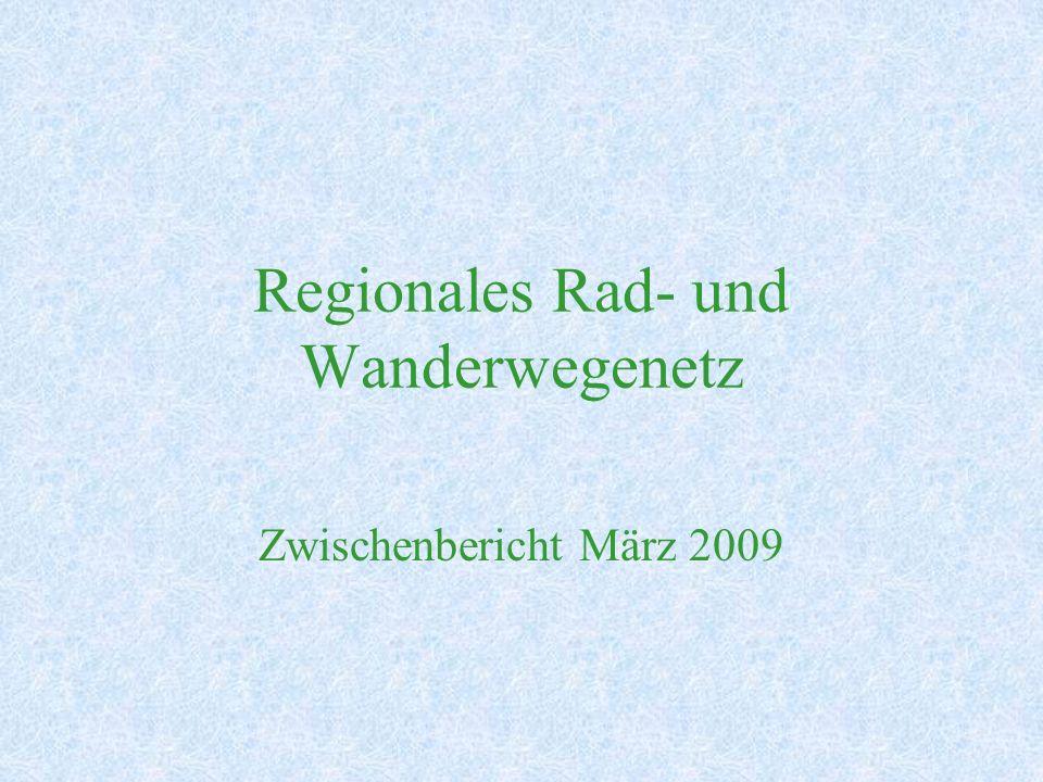 Regionales Rad- und Wanderwegenetz Zwischenbericht März 2009
