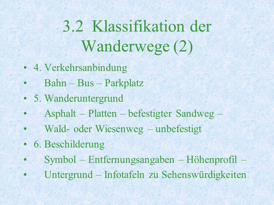 3.2 Klassifikation der Wanderwege (2) 4.Verkehrsanbindung Bahn – Bus – Parkplatz 5.