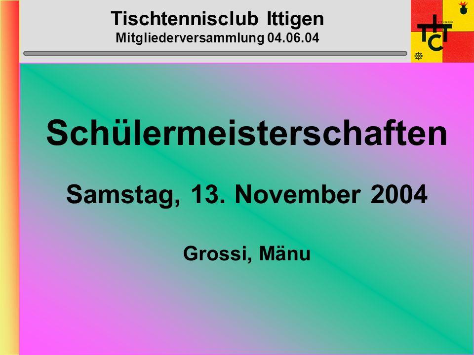 Tischtennisclub Ittigen Mitgliederversammlung 04.06.04 Klub- Meisterschaft Samstag, 23.