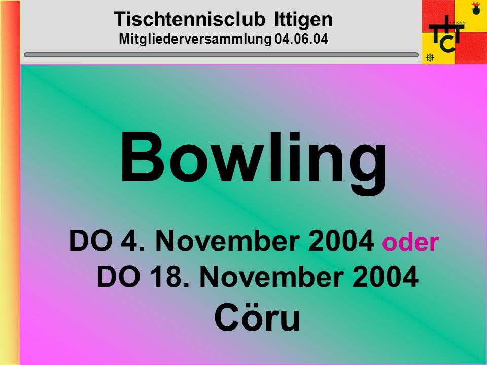 Tischtennisclub Ittigen Mitgliederversammlung 04.06.04 Schülermeisterschaften Samstag, 13.