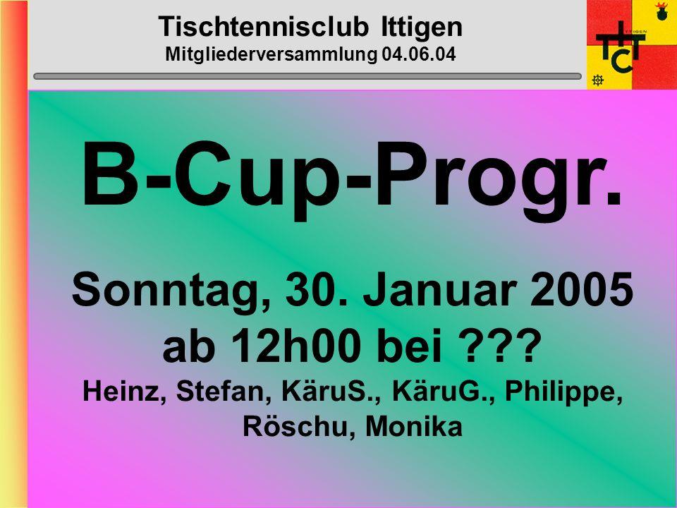 Tischtennisclub Ittigen Mitgliederversammlung 04.06.04 BC-Arbeiten: > BC1 (Gesuche/Material):Nov/DezMuhmis > BC2 (Anmeldungen):Nov/DezKäruS/Dänu > BC3 (Sponsoren/Plakat):Dez/JanPhippu > BC4 (Inserenten):Dez/JanPhippu/Stefu/Tinu > BC5 (Arbeitseinteilung):Dez/JanPhippu > BC6 (PH/Auslosung):JanHeinz (Auslosung: Dänu) > BC7 (Turnier/Afterwork):FebHeinz/Dänu > Job Buffet:TurnierBeatF + Crew > Job Abdecken:TurnierBrünuM > Job Fotos:TurnierKäruS > Job Internet:v/a/n Tur.Dänu