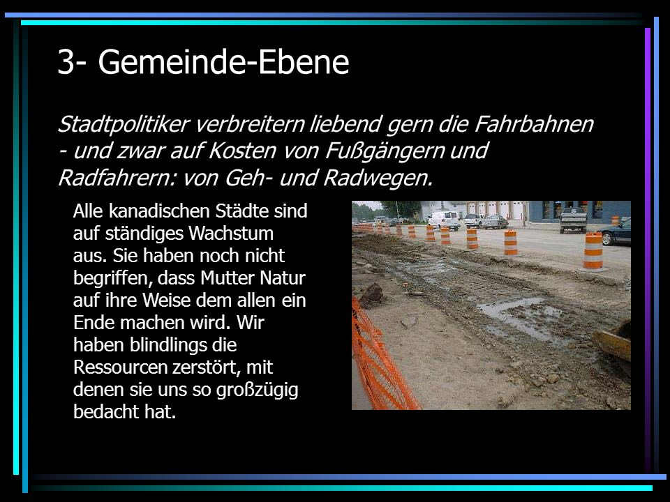 3- Gemeinde-Ebene Stadtpolitiker verbreitern liebend gern die Fahrbahnen - und zwar auf Kosten von Fußgängern und Radfahrern: von Geh- und Radwegen.