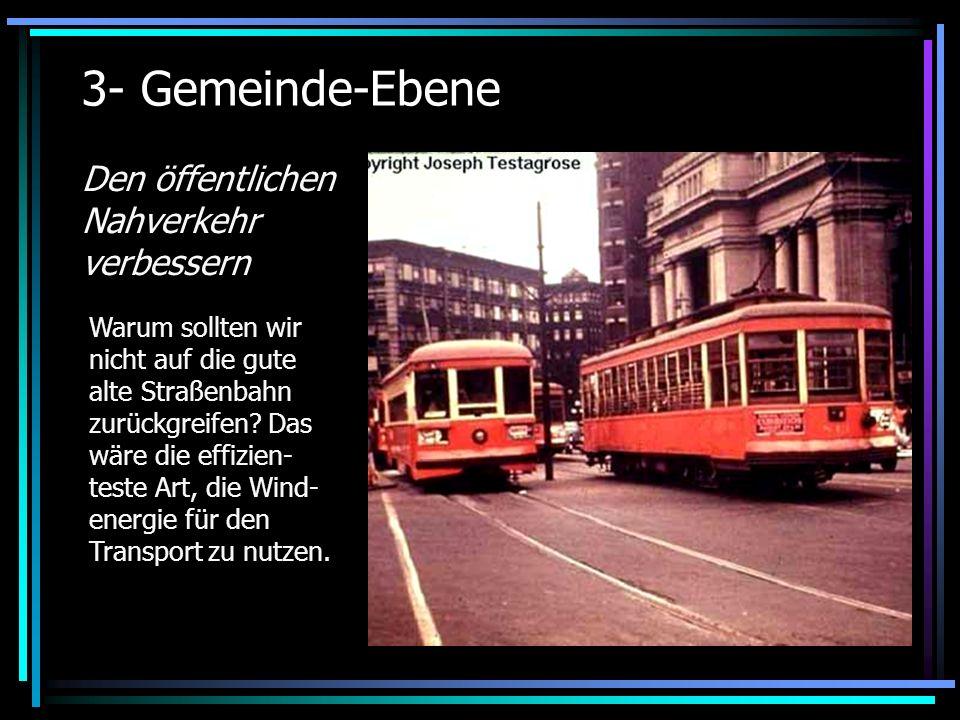 3- Gemeinde-Ebene Den öffentlichen Nahverkehr verbessern Warum sollten wir nicht auf die gute alte Straßenbahn zurückgreifen.