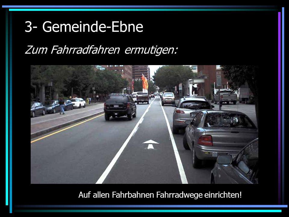 3- Gemeinde-Ebne Zum Fahrradfahren ermutigen: Auf allen Fahrbahnen Fahrradwege einrichten!