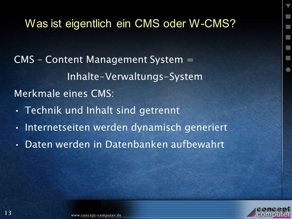 13 Was ist eigentlich ein CMS oder W-CMS? CMS – Content Management System = Inhalte-Verwaltungs-System Merkmale eines CMS: Technik und Inhalt sind get