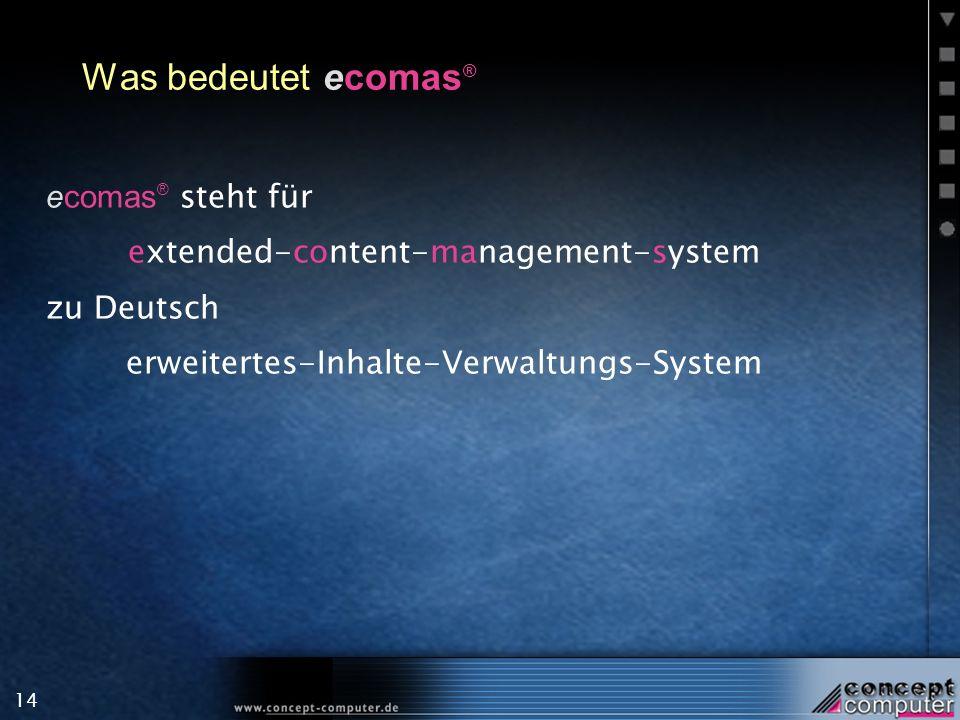 14 Was bedeutet ecomas ® ecomas ® steht für extended-content-management-system zu Deutsch erweitertes-Inhalte-Verwaltungs-System
