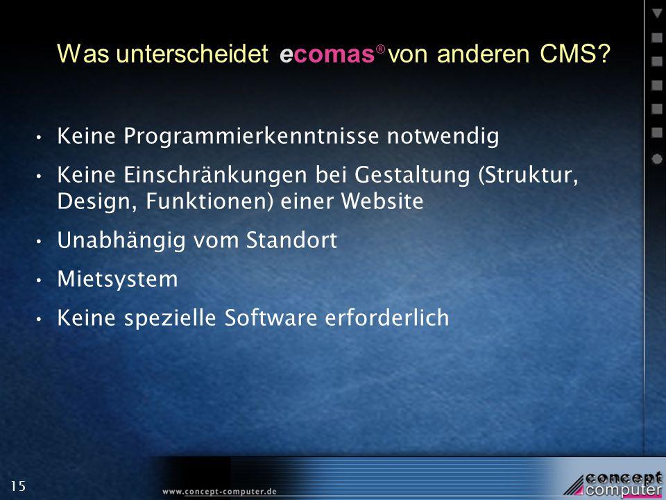 15 Was unterscheidet ecomas ® von anderen CMS? Keine Programmierkenntnisse notwendig Keine Einschränkungen bei Gestaltung (Struktur, Design, Funktione