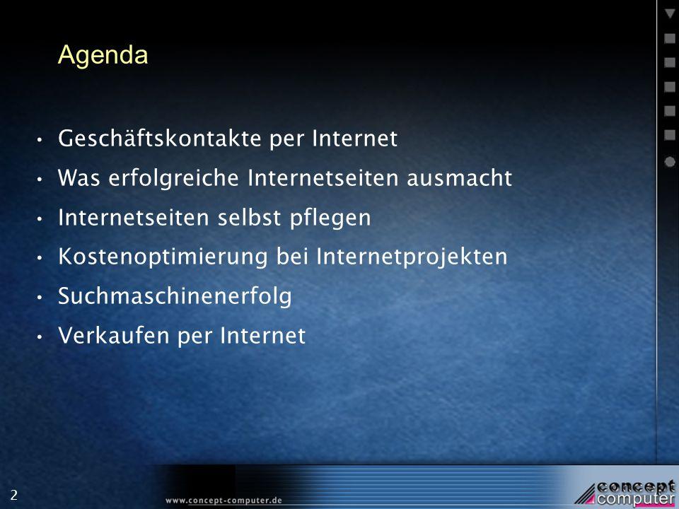 2 Agenda Geschäftskontakte per Internet Was erfolgreiche Internetseiten ausmacht Internetseiten selbst pflegen Kostenoptimierung bei Internetprojekten Suchmaschinenerfolg Verkaufen per Internet