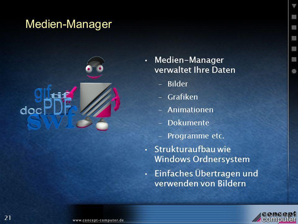 21 Medien-Manager Medien-Manager verwaltet Ihre Daten –Bilder –Grafiken –Animationen –Dokumente –Programme etc. Strukturaufbau wie Windows Ordnersyste