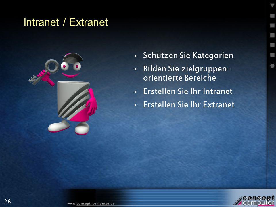 28 Intranet / Extranet Schützen Sie Kategorien Bilden Sie zielgruppen- orientierte Bereiche Erstellen Sie Ihr Intranet Erstellen Sie Ihr Extranet
