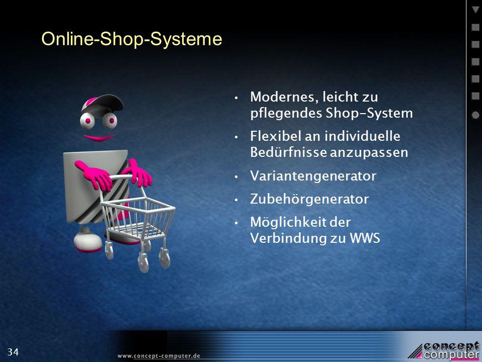 34 Online-Shop-Systeme Modernes, leicht zu pflegendes Shop-System Flexibel an individuelle Bedürfnisse anzupassen Variantengenerator Zubehörgenerator Möglichkeit der Verbindung zu WWS