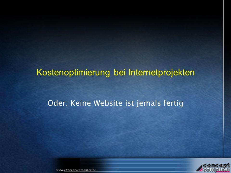 Kostenoptimierung bei Internetprojekten Oder: Keine Website ist jemals fertig