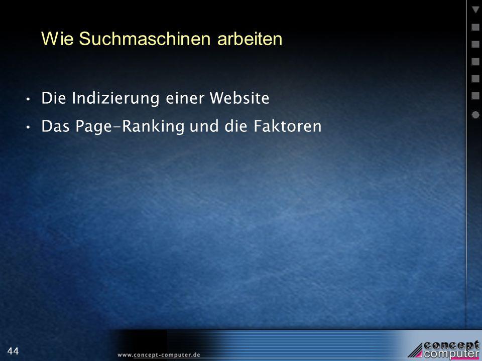 44 Wie Suchmaschinen arbeiten Die Indizierung einer Website Das Page-Ranking und die Faktoren