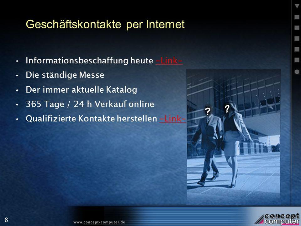 8 Geschäftskontakte per Internet Informationsbeschaffung heute -Link--Link- Die ständige Messe Der immer aktuelle Katalog 365 Tage / 24 h Verkauf onli
