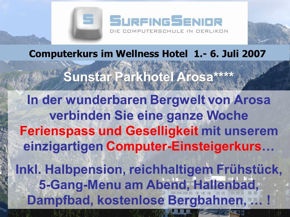 Computerkurs im Wellness Hotel 1.- 6. Juli 2007 In der wunderbaren Bergwelt von Arosa verbinden Sie eine ganze Woche Ferienspass und Geselligkeit mit