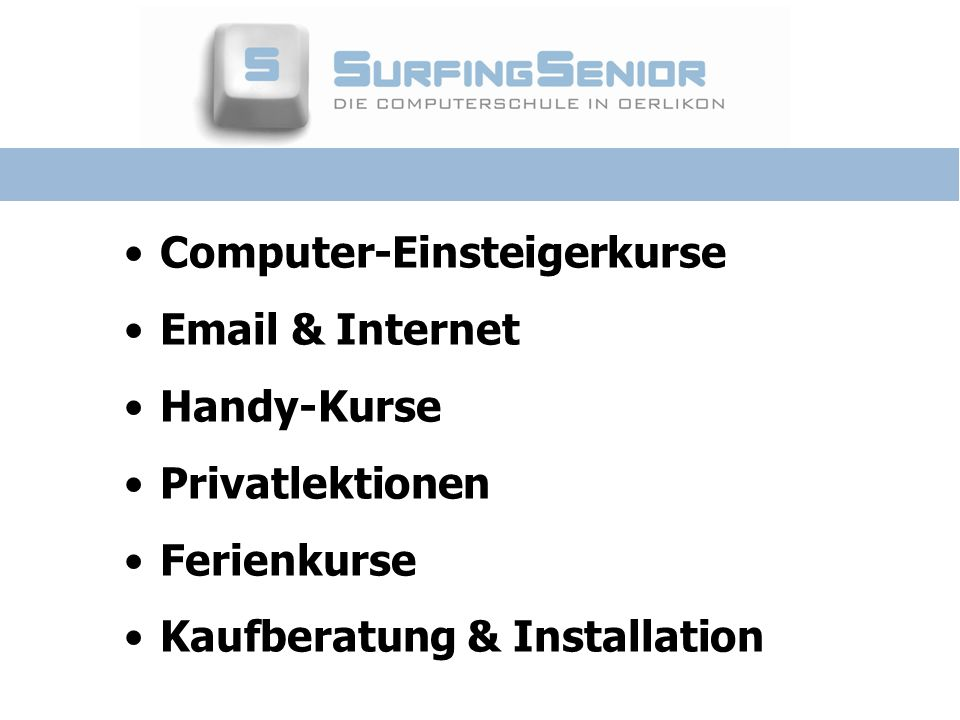 Computer-Einsteigerkurse Email & Internet Handy-Kurse Privatlektionen Ferienkurse Kaufberatung & Installation
