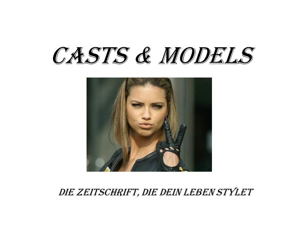 Casts & Models Die Zeitschrift, die dein Leben stylet