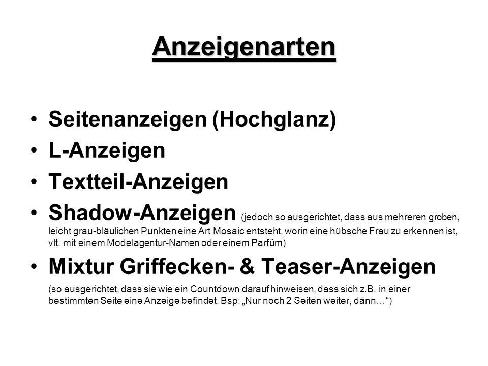 Anzeigenarten Seitenanzeigen (Hochglanz) L-Anzeigen Textteil-Anzeigen Shadow-Anzeigen (jedoch so ausgerichtet, dass aus mehreren groben, leicht grau-b