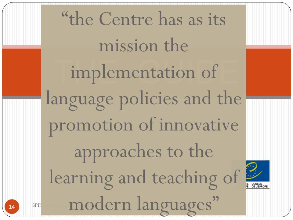 THE GUIDE 14 SPIN network meeting Wolfgang Pojer the Centre has as its mission the implementation of language policies and the promotion of innovative approaches to the learning and teaching of modern languages