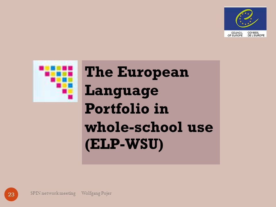 SPIN network meeting Wolfgang Pojer 23 The European Language Portfolio in whole-school use (ELP-WSU)