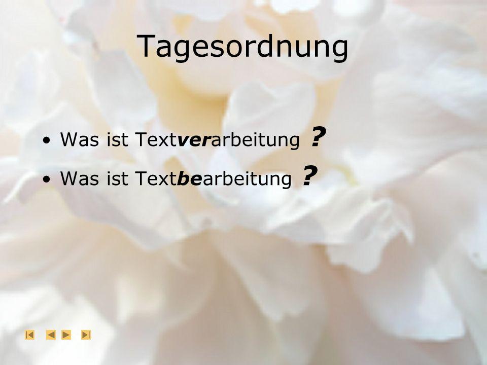 Tagesordnung Was ist Textverarbeitung ? Was ist Textbearbeitung ?